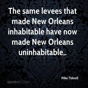 Mike Tidwell  - The same levees that made New Orleans inhabitable have now made New Orleans uninhabitable.