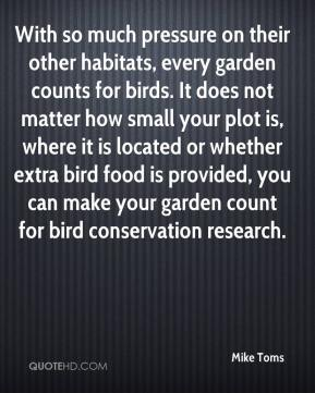 Mike Toms  - With so much pressure on their other habitats, every garden counts for birds. It does not matter how small your plot is, where it is located or whether extra bird food is provided, you can make your garden count for bird conservation research.