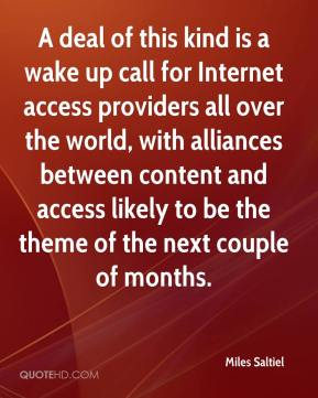 Miles Saltiel  - A deal of this kind is a wake up call for Internet access providers all over the world, with alliances between content and access likely to be the theme of the next couple of months.