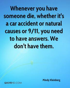 Whenever you have someone die, whether it's a car accident or natural causes or 9/11, you need to have answers. We don't have them.