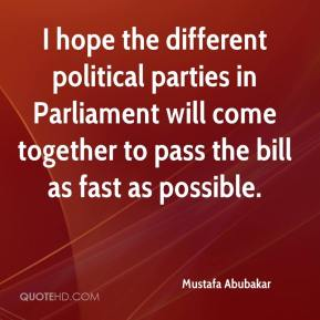 Mustafa Abubakar  - I hope the different political parties in Parliament will come together to pass the bill as fast as possible.
