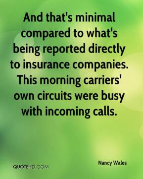 Nancy Wales  - And that's minimal compared to what's being reported directly to insurance companies. This morning carriers' own circuits were busy with incoming calls.