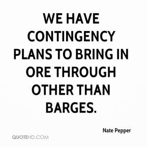 Nate Pepper  - We have contingency plans to bring in ore through other than barges.