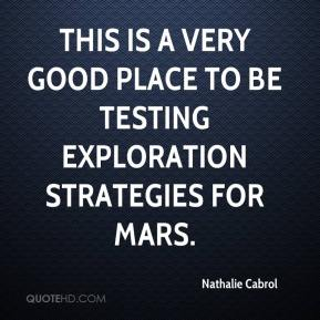Nathalie Cabrol  - This is a very good place to be testing exploration strategies for Mars.