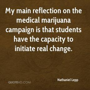 My main reflection on the medical marijuana campaign is that students have the capacity to initiate real change.