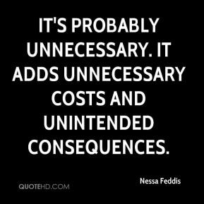 It's probably unnecessary. It adds unnecessary costs and unintended consequences.