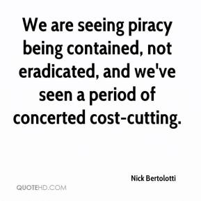 Nick Bertolotti  - We are seeing piracy being contained, not eradicated, and we've seen a period of concerted cost-cutting.