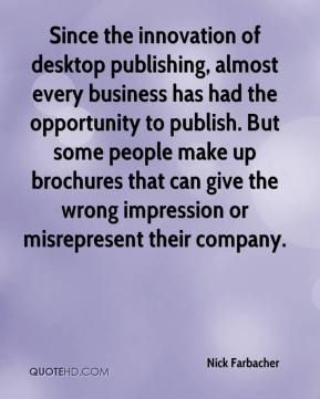Nick Farbacher  - Since the innovation of desktop publishing, almost every business has had the opportunity to publish. But some people make up brochures that can give the wrong impression or misrepresent their company.