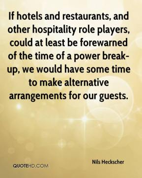 Nils Heckscher  - If hotels and restaurants, and other hospitality role players, could at least be forewarned of the time of a power break-up, we would have some time to make alternative arrangements for our guests.