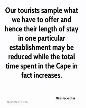 Nils Heckscher  - Our tourists sample what we have to offer and hence their length of stay in one particular establishment may be reduced while the total time spent in the Cape in fact increases.