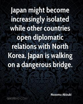 Nozomu Akizuki  - Japan might become increasingly isolated while other countries open diplomatic relations with North Korea. Japan is walking on a dangerous bridge.