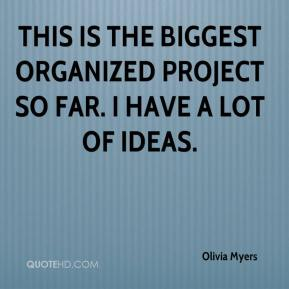 Olivia Myers  - This is the biggest organized project so far. I have a lot of ideas.
