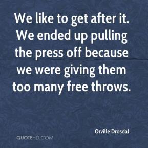 We like to get after it. We ended up pulling the press off because we were giving them too many free throws.