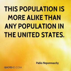 Pablo Nepomnaschy  - This population is more alike than any population in the United States.