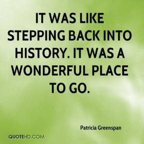 Patricia Greenspan  - It was like stepping back into history. It was a wonderful place to go.