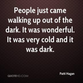 Patti Hagan  - People just came walking up out of the dark. It was wonderful. It was very cold and it was dark.