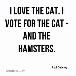 Paul Delaney  - I love the cat. I vote for the cat - and the hamsters.