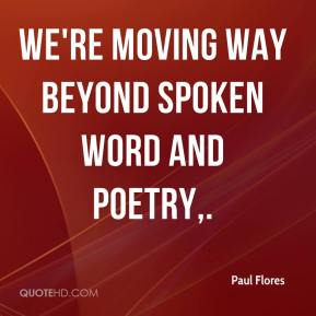 Paul Flores  - We're moving way beyond spoken word and poetry.