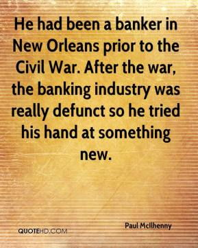 Paul McIlhenny  - He had been a banker in New Orleans prior to the Civil War. After the war, the banking industry was really defunct so he tried his hand at something new.