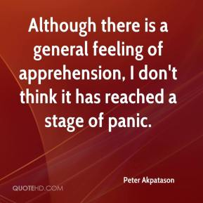 Peter Akpatason  - Although there is a general feeling of apprehension, I don't think it has reached a stage of panic.