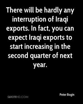 Peter Bogin  - There will be hardly any interruption of Iraqi exports. In fact, you can expect Iraqi exports to start increasing in the second quarter of next year.