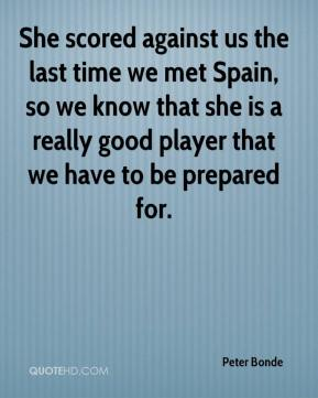 Peter Bonde  - She scored against us the last time we met Spain, so we know that she is a really good player that we have to be prepared for.
