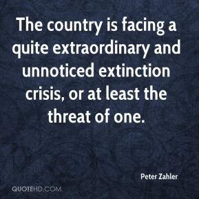 Peter Zahler  - The country is facing a quite extraordinary and unnoticed extinction crisis, or at least the threat of one.