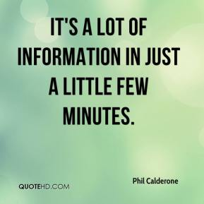 Phil Calderone  - It's a lot of information in just a little few minutes.
