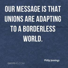 Philip Jennings  - Our message is that unions are adapting to a borderless world.