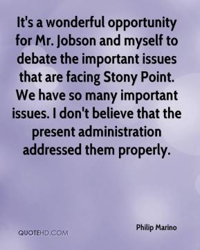 Philip Marino  - It's a wonderful opportunity for Mr. Jobson and myself to debate the important issues that are facing Stony Point. We have so many important issues. I don't believe that the present administration addressed them properly.