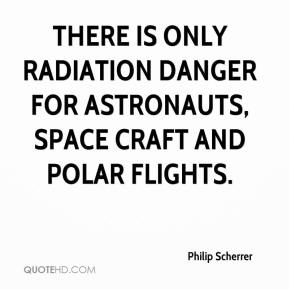Philip Scherrer  - There is only radiation danger for astronauts, space craft and polar flights.