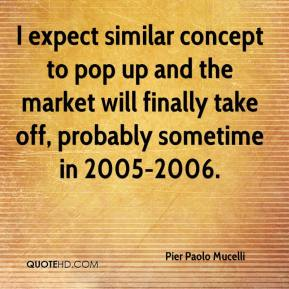 Pier Paolo Mucelli  - I expect similar concept to pop up and the market will finally take off, probably sometime in 2005-2006.