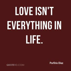 Love isn't everything in life.