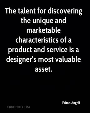 Primo Angeli - The talent for discovering the unique and marketable characteristics of a product and service is a designer's most valuable asset.