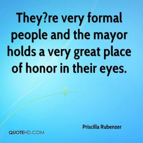 Priscilla Rubenzer  - They?re very formal people and the mayor holds a very great place of honor in their eyes.