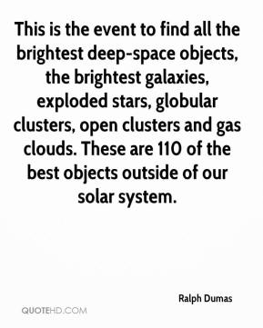 Ralph Dumas  - This is the event to find all the brightest deep-space objects, the brightest galaxies, exploded stars, globular clusters, open clusters and gas clouds. These are 110 of the best objects outside of our solar system.