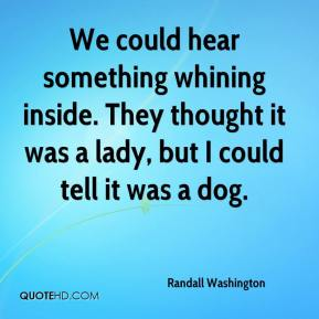 Randall Washington  - We could hear something whining inside. They thought it was a lady, but I could tell it was a dog.