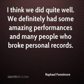 Raphael Fennimore  - I think we did quite well. We definitely had some amazing performances and many people who broke personal records.
