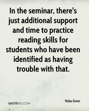 In the seminar, there's just additional support and time to practice reading skills for students who have been identified as having trouble with that.