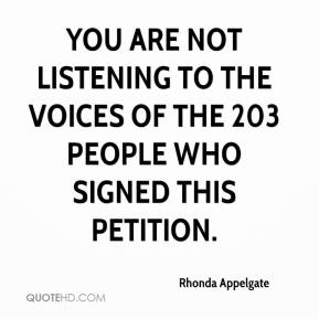 Rhonda Appelgate  - You are not listening to the voices of the 203 people who signed this petition.