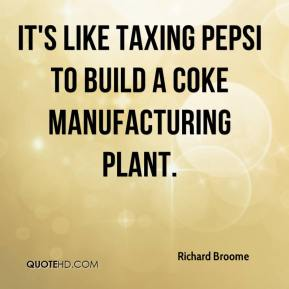 Richard Broome  - It's like taxing Pepsi to build a Coke manufacturing plant.