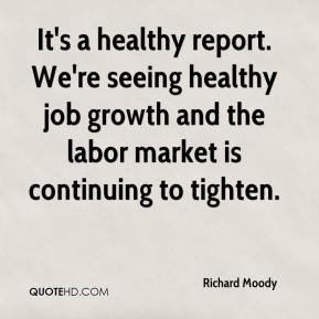 Richard Moody  - It's a healthy report. We're seeing healthy job growth and the labor market is continuing to tighten.