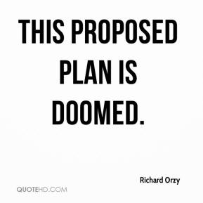 Richard Orzy  - This proposed plan is doomed.