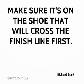 Richard Stark  - Make sure it's on the shoe that will cross the finish line first.