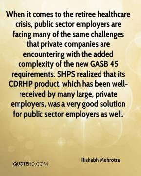 When it comes to the retiree healthcare crisis, public sector employers are facing many of the same challenges that private companies are encountering with the added complexity of the new GASB 45 requirements. SHPS realized that its CDRHP product, which has been well-received by many large, private employers, was a very good solution for public sector employers as well.