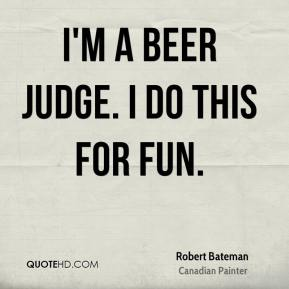 I'm a beer judge. I do this for fun.