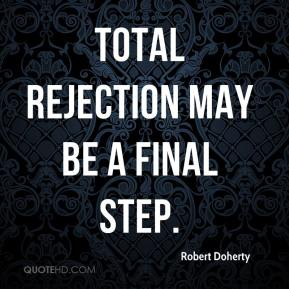 Robert Doherty  - Total rejection may be a final step.