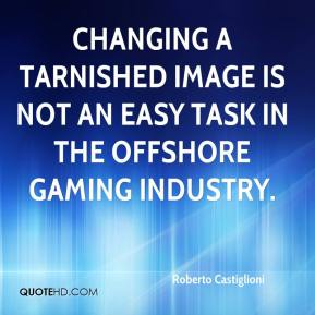 Roberto Castiglioni  - Changing a tarnished image is not an easy task in the offshore gaming industry.
