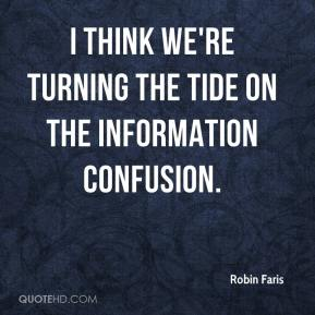Robin Faris  - I think we're turning the tide on the information confusion.
