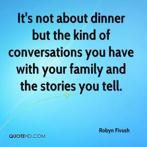 It's not about dinner but the kind of conversations you have with your family and the stories you tell.